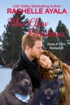 Blue Chow Christmas - Have A Hart Romance, #4 ebook by Rachelle Ayala