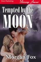 Tempted by the Moon ebook by Morgan Fox