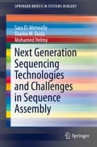 Next Generation Sequencing Technologies and Challenges in Sequence Assembly ebook by Osama M. Ouda, Mohamed Helmy, Sara El-Metwally