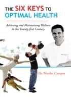 The Six Keys to Optimal Health ebook by Dr. Nicolas Campos