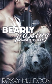 Bearly Passing: Jasmine and Theo - Bearly Passing, #2 ebook by Roxxy Muldoon