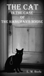 The Cat in the Case of the Hangman's Noose ebook by L M Boelz