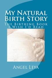 My Natural Birth Story ebook by Angel Leya