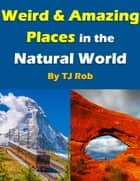 Weird and Amazing Places in the Natural World - (Age 6 and above) ebook by
