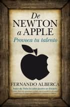 De Newton a Apple - De Newton a Apple. Provoca tu talento ebook by Fernando Alberca