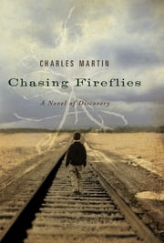 Chasing Fireflies - A Novel of Discovery ebook by Charles Martin