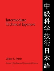 Intermediate Technical Japanese, Volume 1: Readings and Grammatical Patterns ebook by Davis, James L.