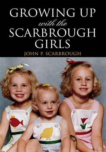 Growing up with the Scarbrough Girls ebook by John P. Scarbrough