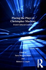 Placing the Plays of Christopher Marlowe - Fresh Cultural Contexts ebook by Sara Munson Deats,Robert A. Logan