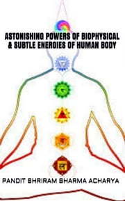 Astonishing Powers of Biophysical & Subtle Energies of Human Body ebook by Pandit Shriram Sharma Acharya,Pranav Pandya