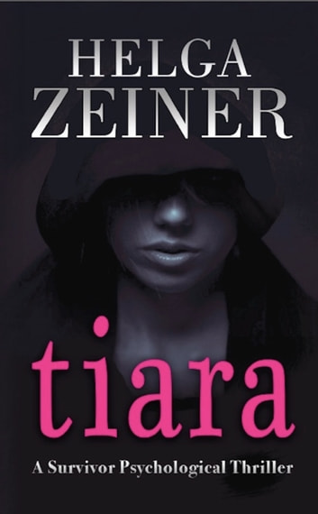 Tiara - A Survivor Psychological Thriller ebook by Helga Zeiner