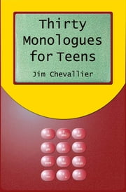 Thirty Monologues for Teens ebook by Jim Chevallier