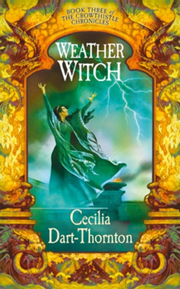 Weatherwitch: Crowthistle 3 ebook by Cecilia Dart-Thornton