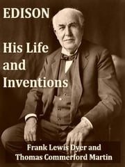 Edison, His Life and Inventions ebook by Frank Lewis Dyer,Thomas Commerford Martin