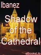 Shadow of the Cathedral ebook by Vicente Blasco Ibañez