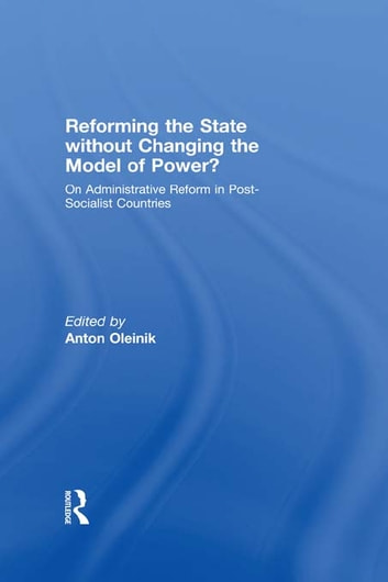 Reforming the State Without Changing the Model of Power? - On Administrative Reform in Post-Socialist Countries ebook by