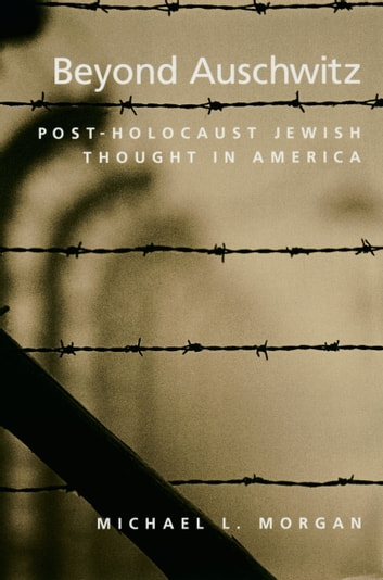 Beyond Auschwitz - Post-Holocaust Jewish Thought in America ebook by Michael L. Morgan