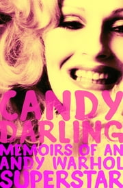 Candy Darling - Memoirs of an Andy Warhol Superstar ebook by Candy Darling, James Rasin