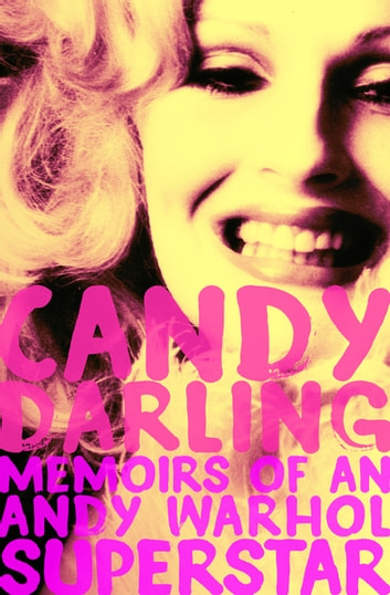 Candy Darling - Memoirs of an Andy Warhol Superstar ebook by Candy Darling