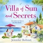 Villa of Sun and Secrets - A warm escapist read that will keep you guessing audiobook by Jennifer Bohnet