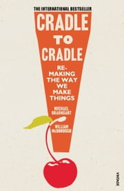 Cradle to Cradle - (Patterns of the Planet) ebook by Michael Braungart, William McDonough