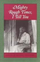Mighty Rough Times, I Tell You - Personal Accounts of Slavery in Tennessee ebook by Andrea Sutcliffe