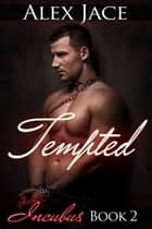 Tempted (Incubus #2) ebook by Alex Jace