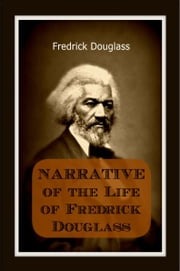 Narrative of the Life of Fredrick Douglass ebook by Fredrick Douglass