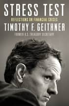 Stress Test - Reflections on Financial Crises ebook by Timothy Geithner