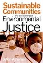 Sustainable Communities and the Challenge of Environmental Justice ebook by Julian Agyeman