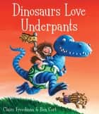 Dinosaurs Love Underpants ebook by Claire Freedman, Ben Cort