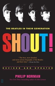 Shout! - The Beatles in Their Generation ebook by Philip Norman