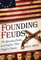 Founding Feuds ebook by Paul Aron