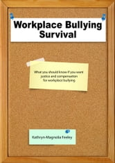 Workplace Bullying Survival ebook by Kathryn-Magnolia Feeley