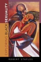 Exploring Black Sexuality ebook by Robert Staples