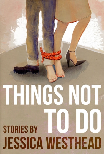 Things Not to Do ebook by Jessica Westhead