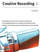 Creative Recording 2: Microphones, Acoustics, Soundproofing and Monitoring ebook by Paul White