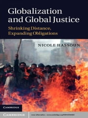 Globalization and Global Justice - Shrinking Distance, Expanding Obligations ebook by Nicole Hassoun