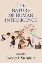 The Nature of Human Intelligence ebook by Robert J. Sternberg