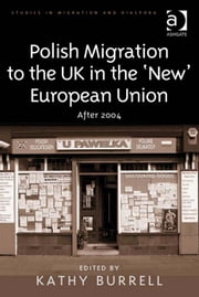 Polish Migration to the UK in the 'New' European Union - After 2004 ebook by Dr Kathy Burrell,Dr Anne J Kershen