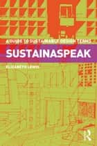 Sustainaspeak - A Guide to Sustainable Design Terms ebook by Elizabeth Lewis