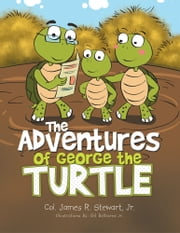 The Adventures of George the Turtle ebook by Col. James R. Stewart, Jr.