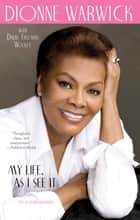 My Life, as I See It - An Autobiography ebook by Dionne Warwick, David Freeman Wooley