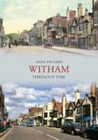 Witham Through Time ebook by John Palombi