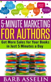 5-Minute Marketing for Authors ebook by Barb Asselin