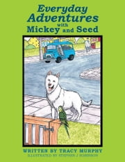 Everyday Adventures with Mickey and Seed ebook by Tracy Murphy