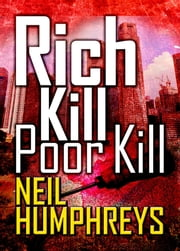 Rich Kill Poor Kill ebook by Neil Humphreys