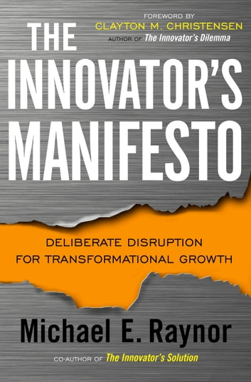 The Innovator's Manifesto - Deliberate Disruption for Transformational Growth ebook by Michael Raynor