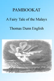 Pambookat: A Fairy Tale of the Malays, Illustrated. ebook by Thomas Dunn English