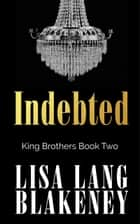 Indebted - Alpha Romance ebook by Lisa Lang Blakeney